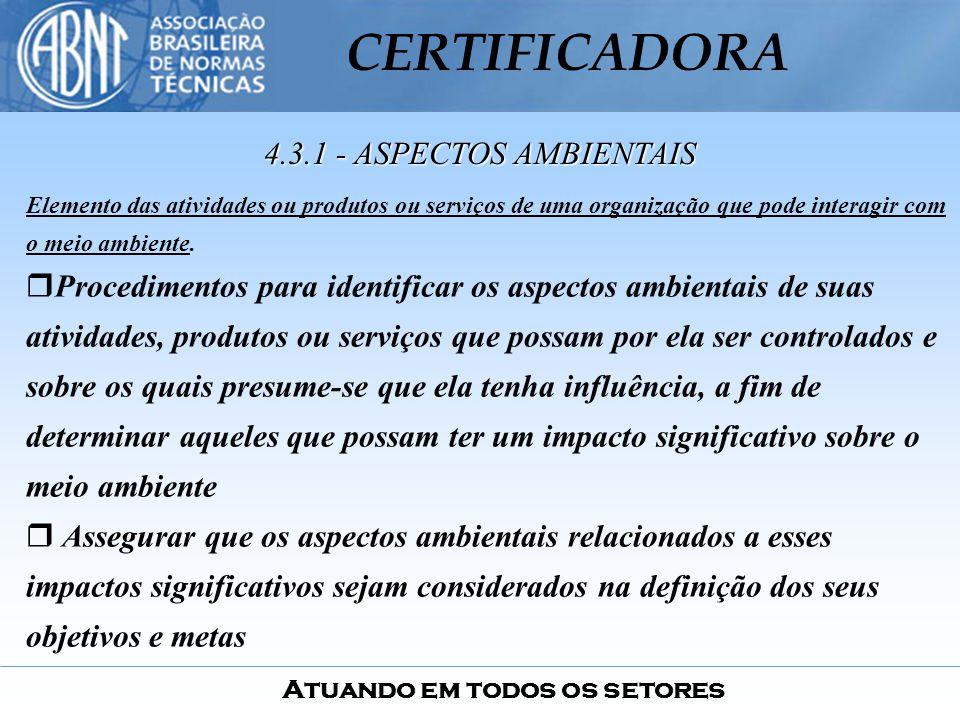 4.3.1 - ASPECTOS AMBIENTAIS Elemento das atividades ou produtos ou serviços de uma organização que pode interagir com o meio ambiente.