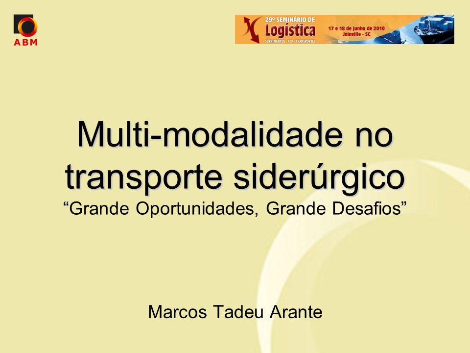 Multi-modalidade no transporte siderúrgico Grande Oportunidades, Grande Desafios
