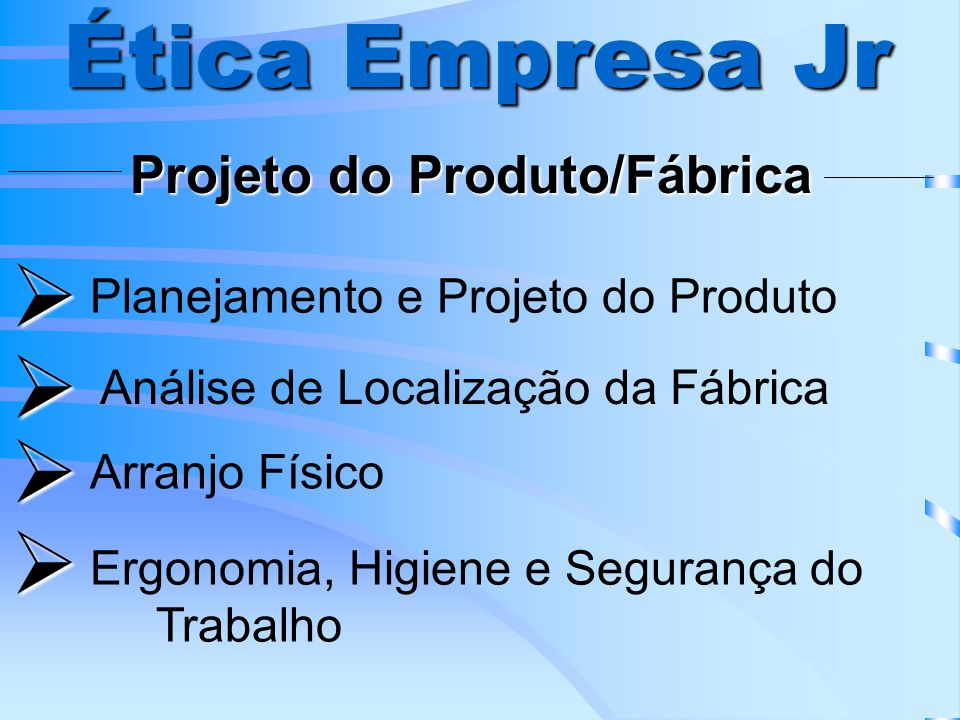Ética Empresa Jr     Projeto do Produto/Fábrica