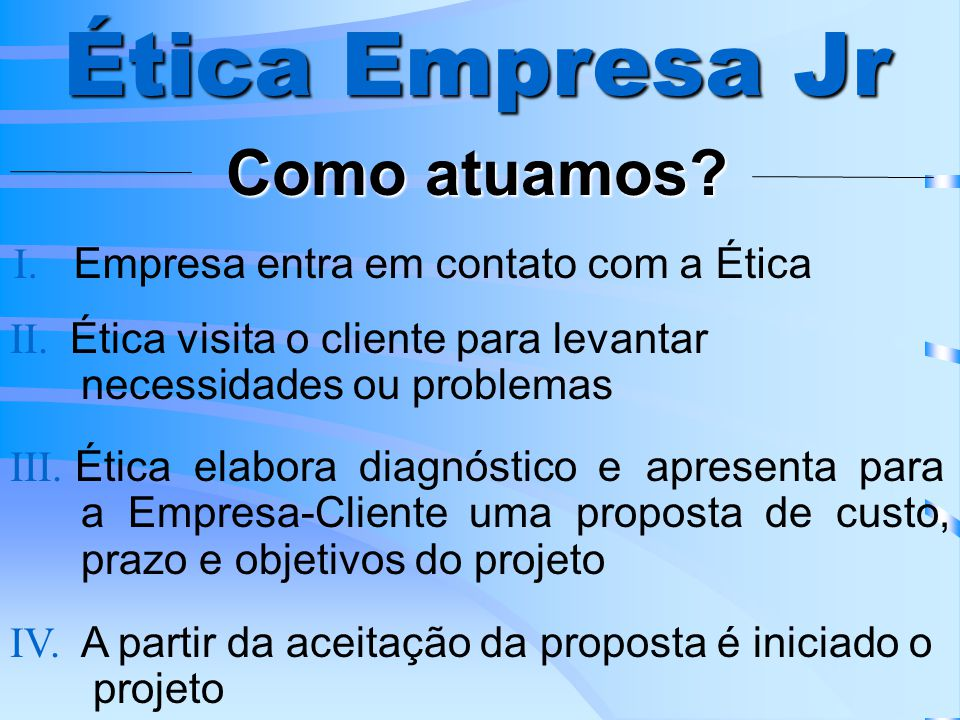 Ética Empresa Jr Como atuamos I. Empresa entra em contato com a Ética