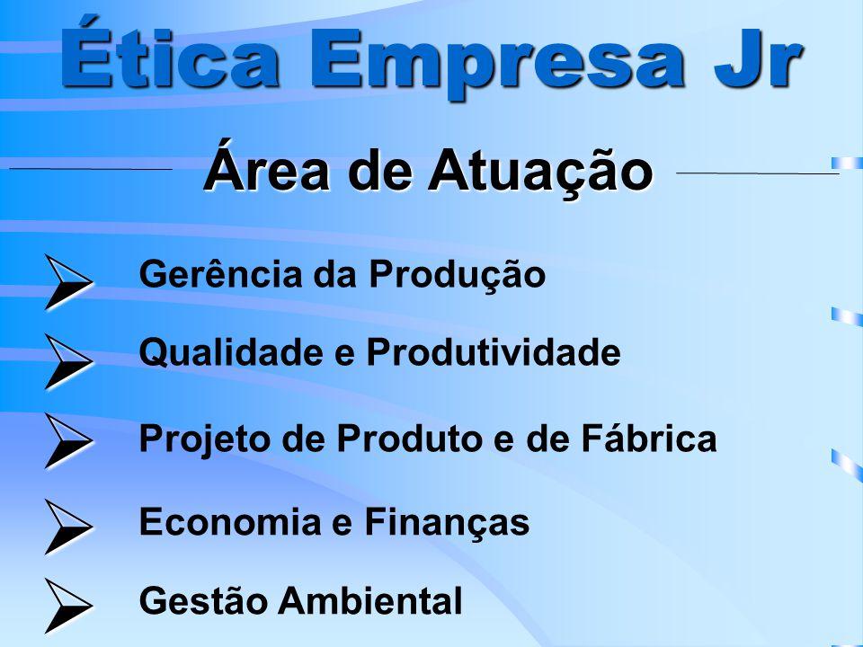 Ética Empresa Jr      Área de Atuação Gerência da Produção