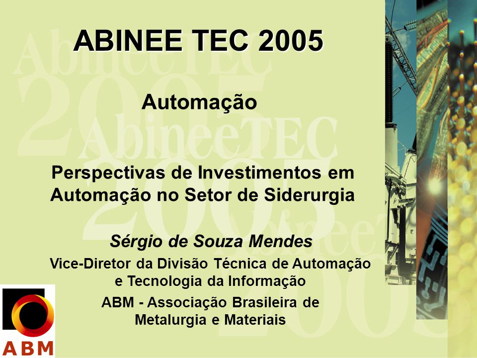 ABINEE TEC 2005 Automação. Perspectivas de Investimentos em Automação no Setor de Siderurgia. Sérgio de Souza Mendes.