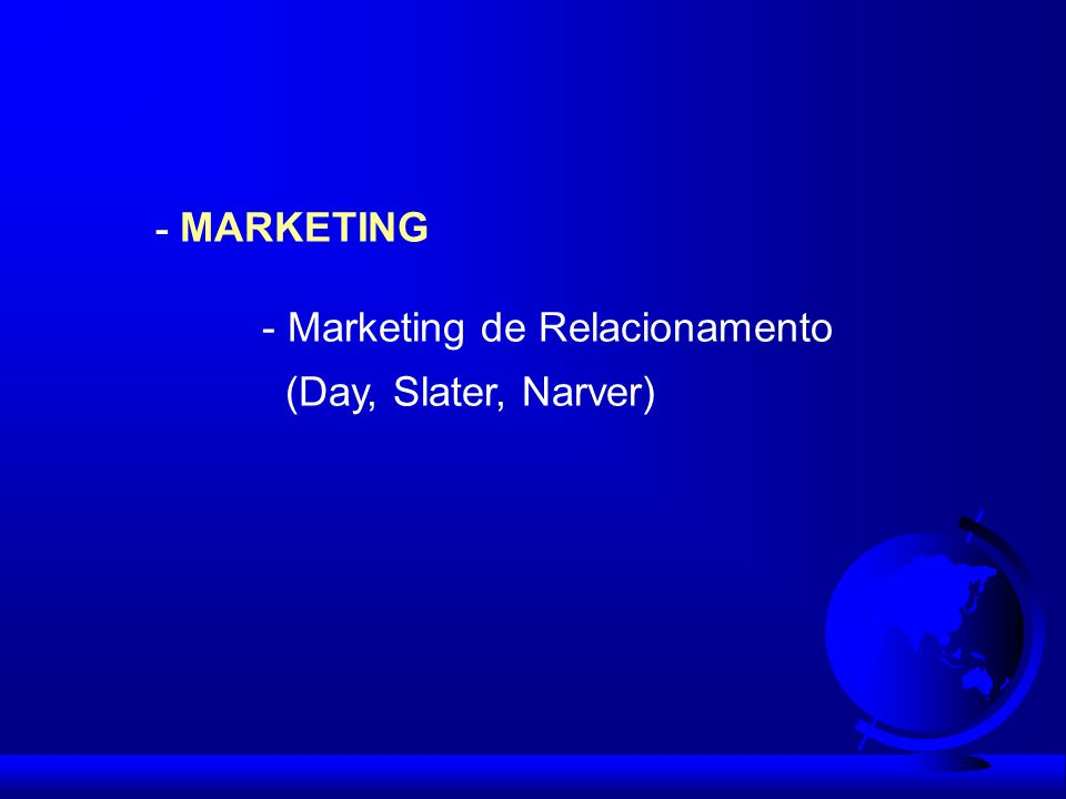 - MARKETING - Marketing de Relacionamento (Day, Slater, Narver)