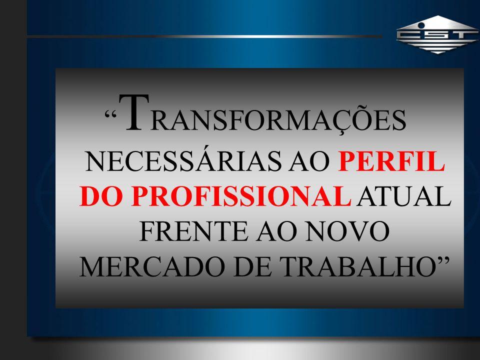TRANSFORMAÇÕES NECESSÁRIAS AO PERFIL DO PROFISSIONAL ATUAL FRENTE AO NOVO MERCADO DE TRABALHO