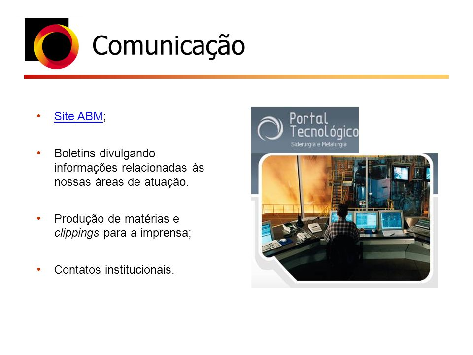 Comunicação Site ABM; Boletins divulgando informações relacionadas às nossas áreas de atuação. Produção de matérias e clippings para a imprensa;