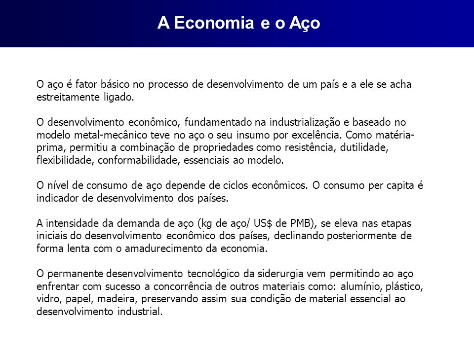 A Economia e o Aço O aço é fator básico no processo de desenvolvimento de um país e a ele se acha estreitamente ligado.