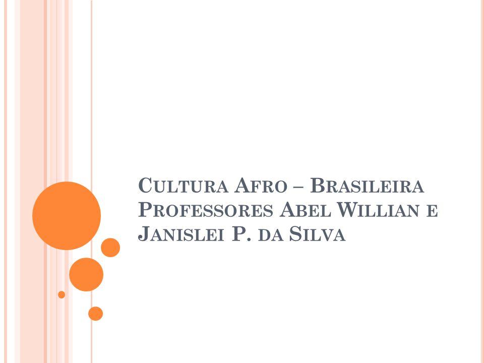 Cultura Afro – Brasileira Professores Abel Willian e Janislei P