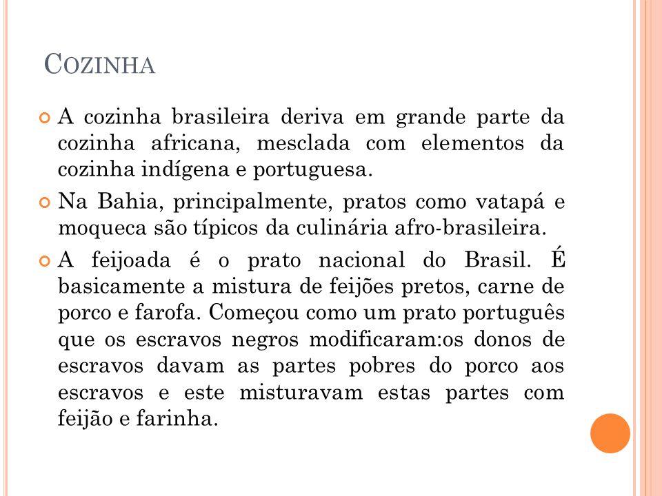 Cozinha A cozinha brasileira deriva em grande parte da cozinha africana, mesclada com elementos da cozinha indígena e portuguesa.