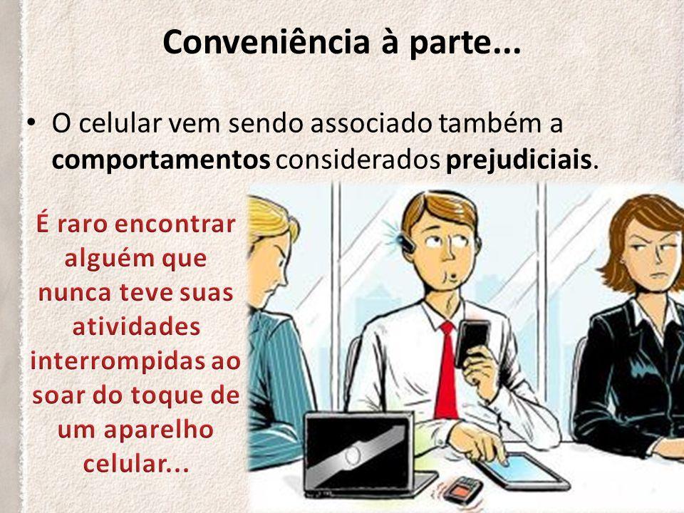 Conveniência à parte... O celular vem sendo associado também a comportamentos considerados prejudiciais.