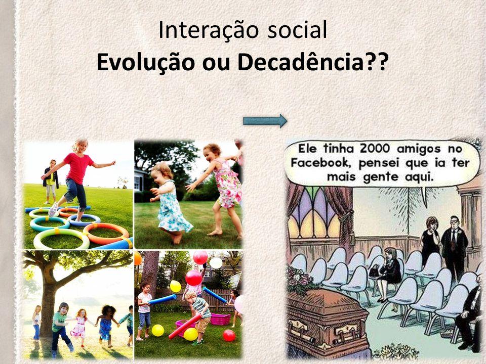 Interação social Evolução ou Decadência