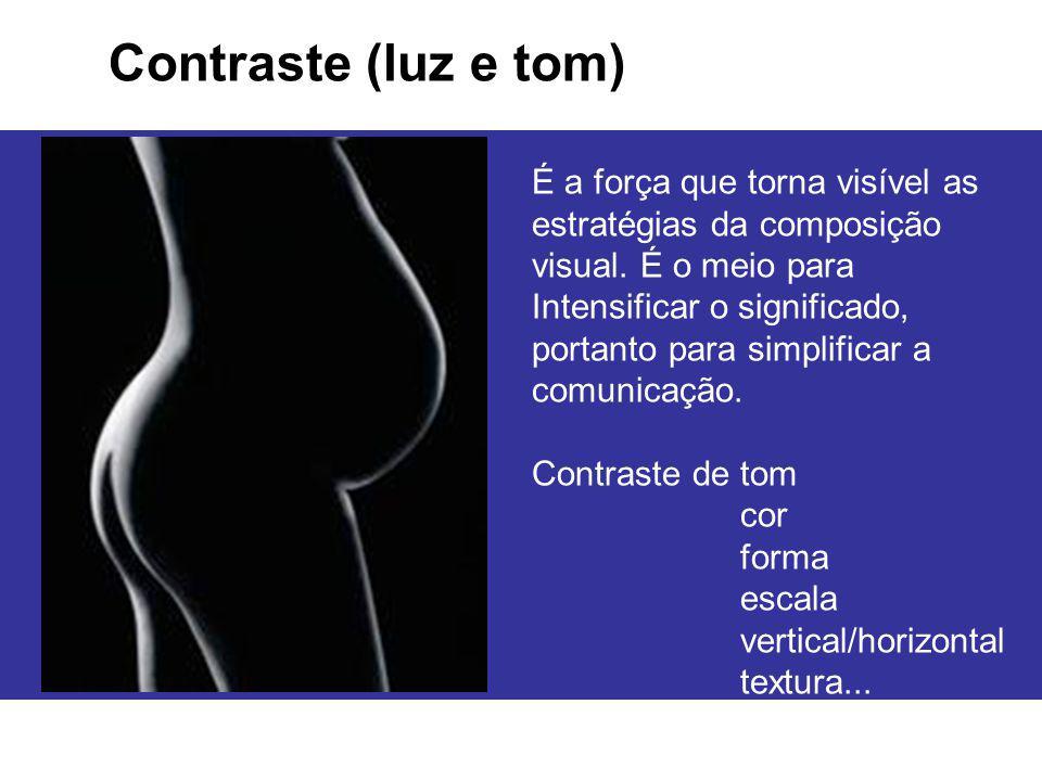 Contraste (luz e tom) É a força que torna visível as estratégias da composição visual. É o meio para.