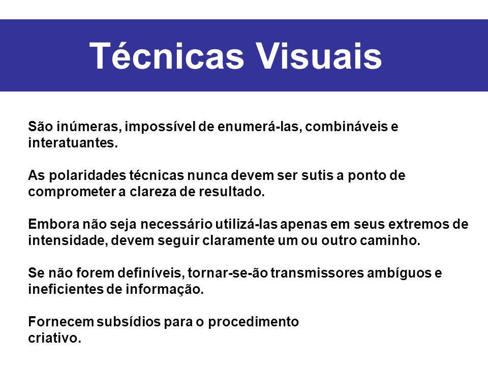 Técnicas Visuais São inúmeras, impossível de enumerá-las, combináveis e interatuantes.