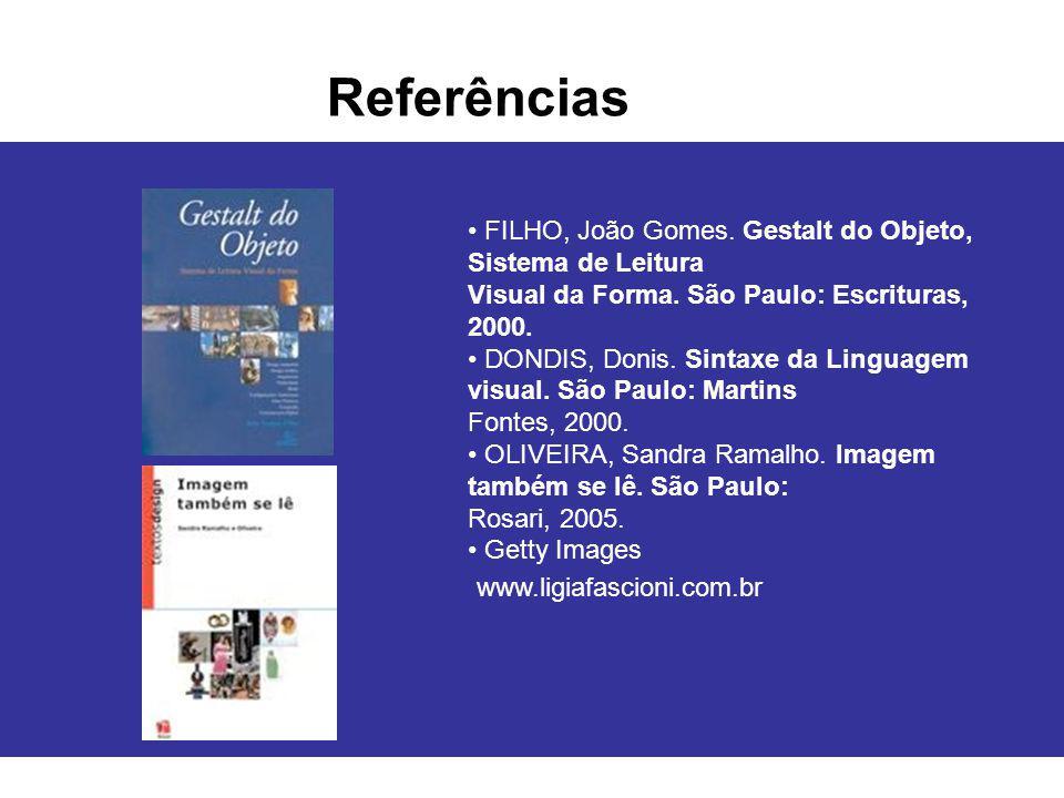Referências • FILHO, João Gomes. Gestalt do Objeto, Sistema de Leitura