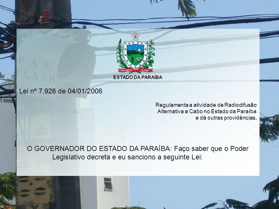 ESTADO DA PARAÍBA Lei nº 7.928 de 04/01/2006. Regulamenta a atividade de Radiodifusão. Alternativa a Cabo no Estado da Paraíba.
