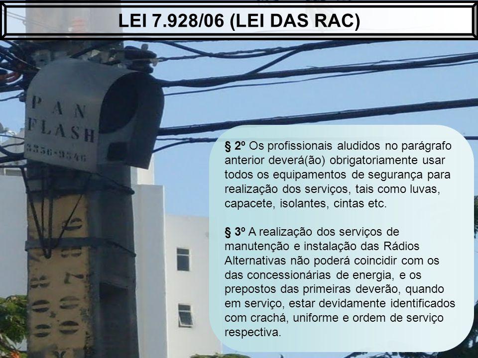 LEI 7.928/06 (LEI DAS RAC) § 2º Os profissionais aludidos no parágrafo anterior deverá(ão) obrigatoriamente usar.