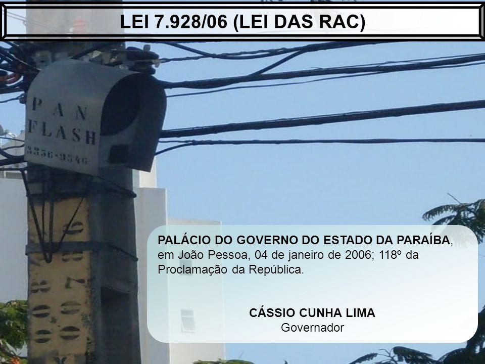 LEI 7.928/06 (LEI DAS RAC) PALÁCIO DO GOVERNO DO ESTADO DA PARAÍBA, em João Pessoa, 04 de janeiro de 2006; 118º da Proclamação da República.