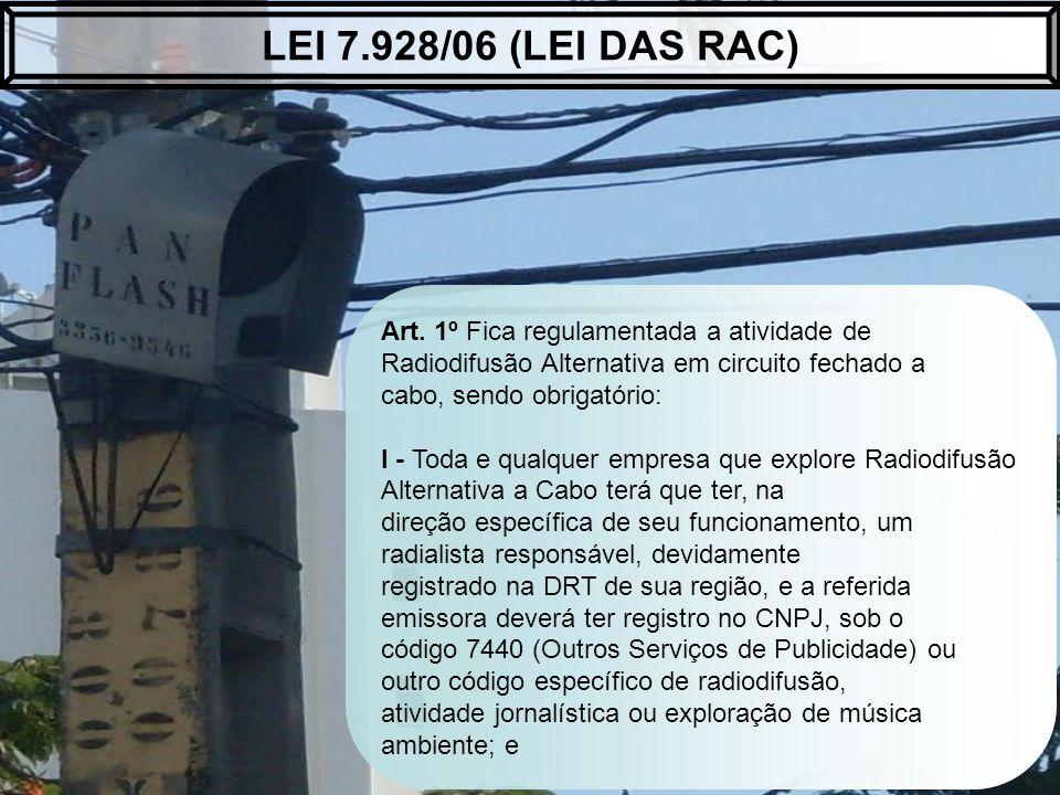 LEI 7.928/06 (LEI DAS RAC) Art. 1º Fica regulamentada a atividade de Radiodifusão Alternativa em circuito fechado a.