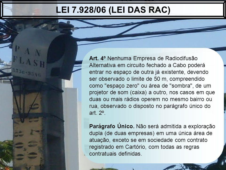 LEI 7.928/06 (LEI DAS RAC) Art. 4º Nenhuma Empresa de Radiodifusão Alternativa em circuito fechado a Cabo poderá.