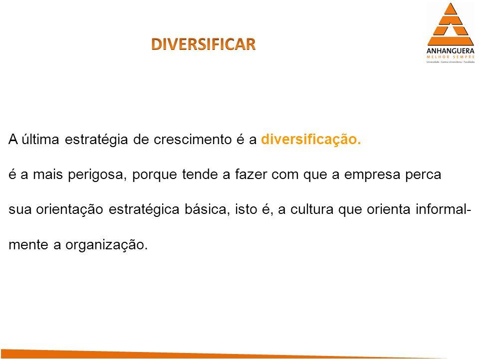 DIVERSIFICAR A última estratégia de crescimento é a diversificação.