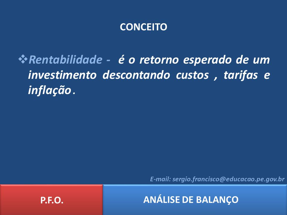 CONCEITO Rentabilidade - é o retorno esperado de um investimento descontando custos , tarifas e inflação .