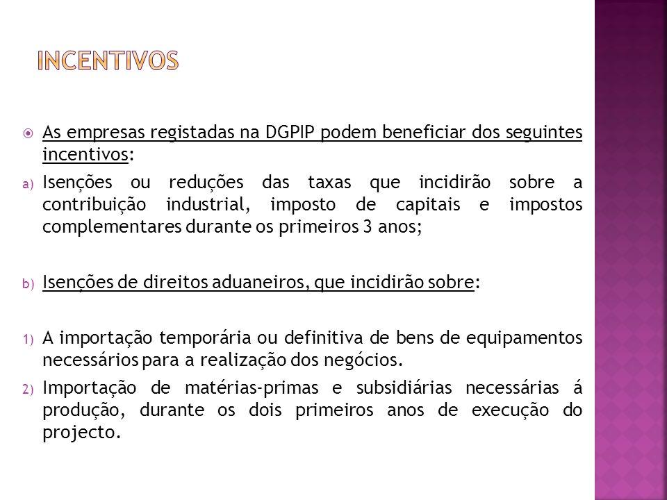 INCENTIVOS As empresas registadas na DGPIP podem beneficiar dos seguintes incentivos: