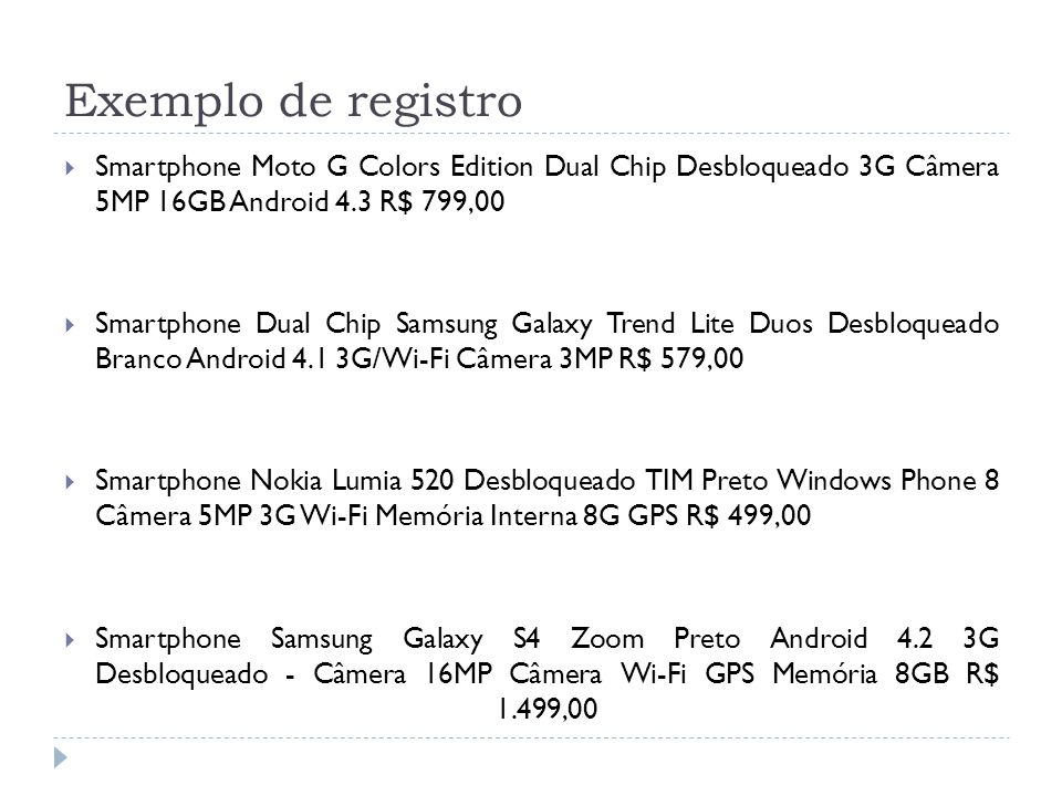 Exemplo de registro Smartphone Moto G Colors Edition Dual Chip Desbloqueado 3G Câmera 5MP 16GB Android 4.3 R$ 799,00.