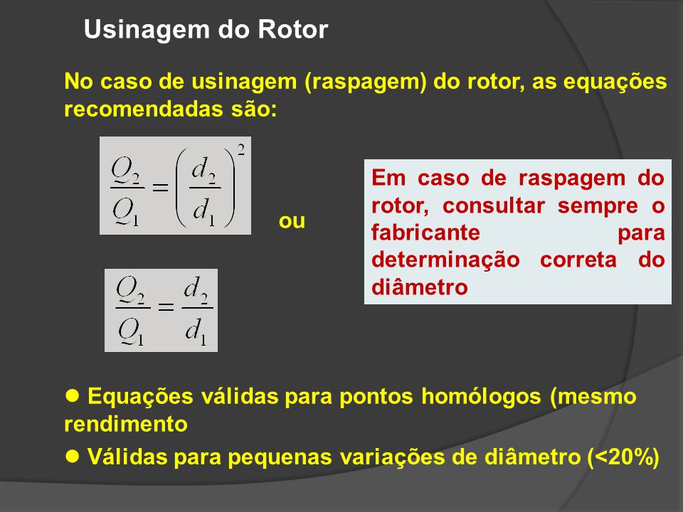 Usinagem do Rotor No caso de usinagem (raspagem) do rotor, as equações recomendadas são: