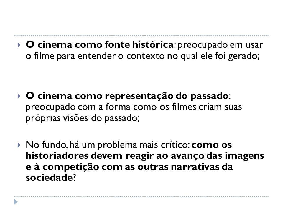 O cinema como fonte histórica: preocupado em usar o filme para entender o contexto no qual ele foi gerado;