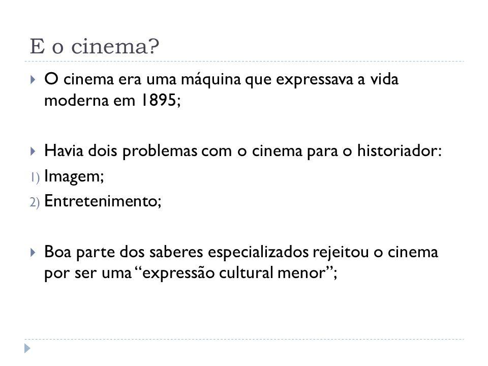 E o cinema O cinema era uma máquina que expressava a vida moderna em 1895; Havia dois problemas com o cinema para o historiador: