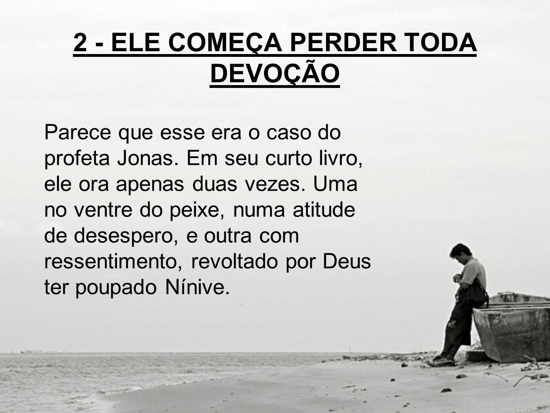 2 - ELE COMEÇA PERDER TODA DEVOÇÃO