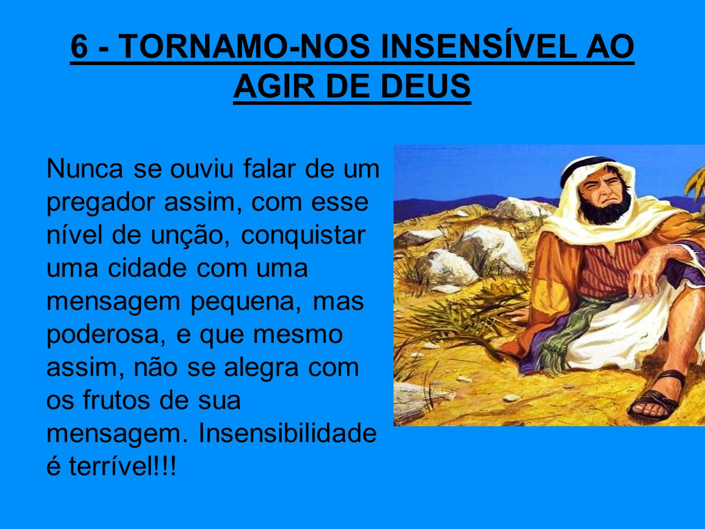 6 - TORNAMO-NOS INSENSÍVEL AO AGIR DE DEUS