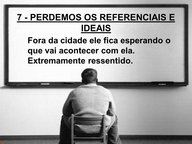 7 - PERDEMOS OS REFERENCIAIS E IDEAIS
