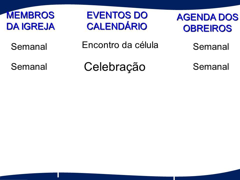 Celebração MEMBROS DA IGREJA EVENTOS DO CALENDÁRIO AGENDA DOS OBREIROS