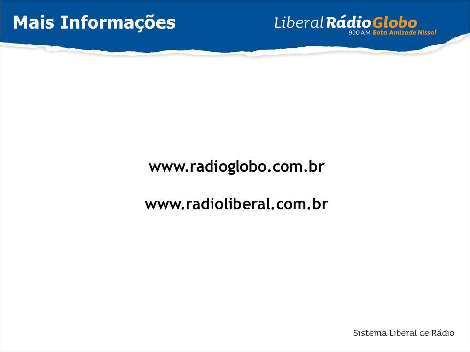 Mais Informações www.radioglobo.com.br www.radioliberal.com.br