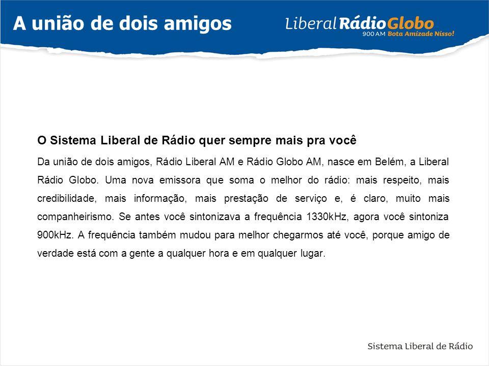 A união de dois amigos O Sistema Liberal de Rádio quer sempre mais pra você.