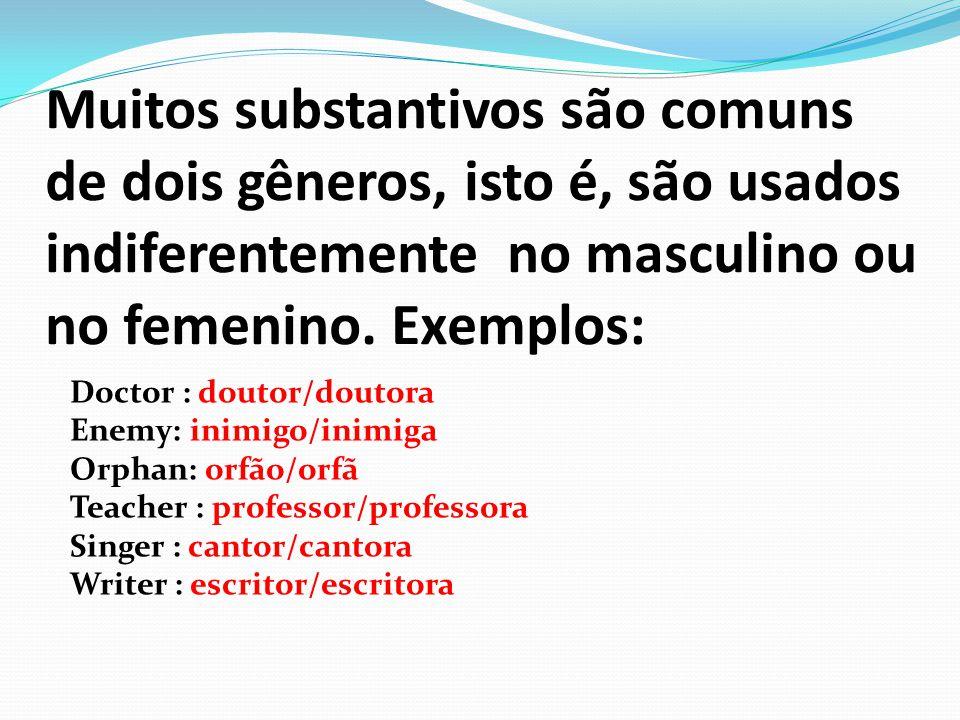 Muitos substantivos são comuns de dois gêneros, isto é, são usados indiferentemente no masculino ou no femenino. Exemplos:
