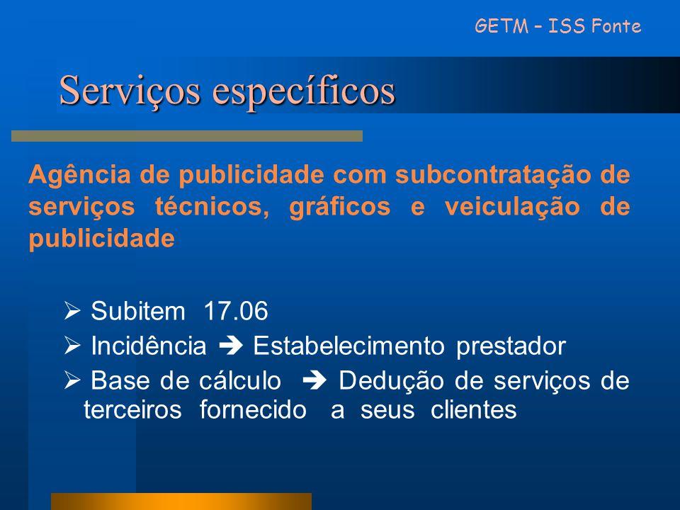 GETM – ISS Fonte Serviços específicos. Agência de publicidade com subcontratação de serviços técnicos, gráficos e veiculação de publicidade.