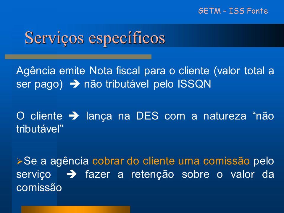GETM – ISS Fonte Serviços específicos. Agência emite Nota fiscal para o cliente (valor total a ser pago)  não tributável pelo ISSQN.