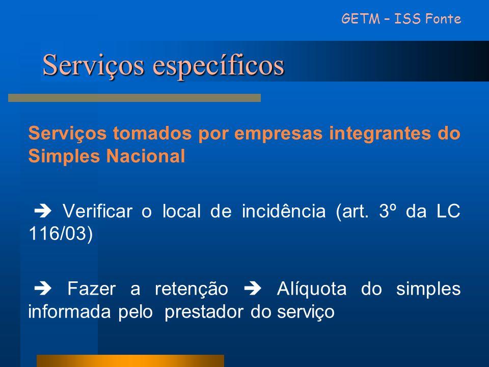 GETM – ISS Fonte Serviços específicos. Serviços tomados por empresas integrantes do Simples Nacional.