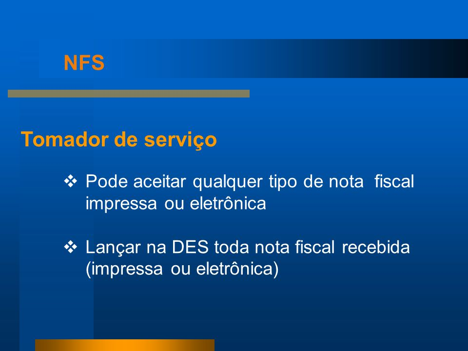 NFS Tomador de serviço. Pode aceitar qualquer tipo de nota fiscal impressa ou eletrônica.