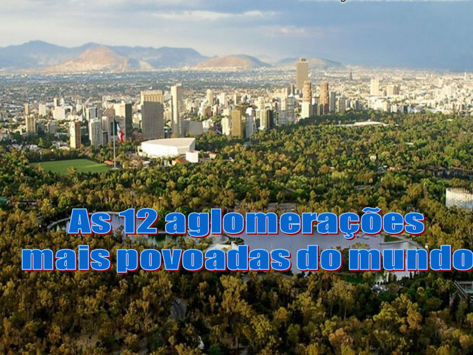 As 12 aglomerações mais povoadas do mundo