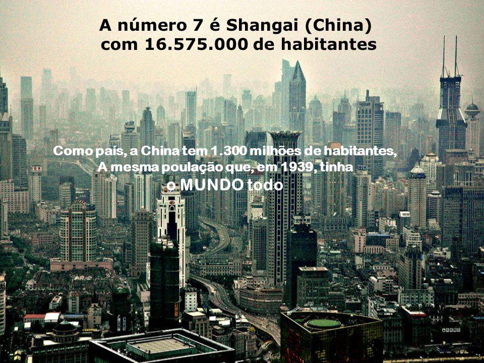 A número 7 é Shangai (China) com 16.575.000 de habitantes
