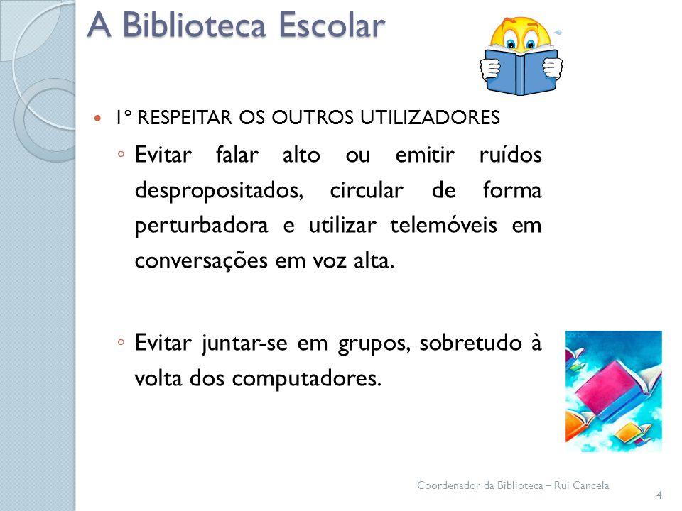 A Biblioteca Escolar 1º RESPEITAR OS OUTROS UTILIZADORES.