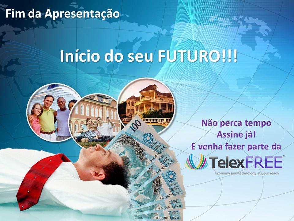 Início do seu FUTURO!!! Fim da Apresentação Não perca tempo Assine já!