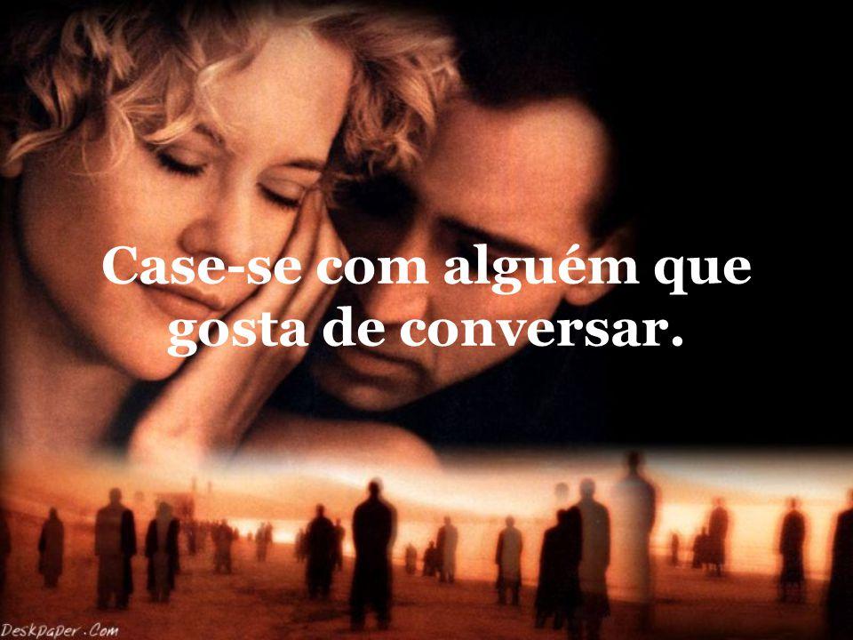 Case-se com alguém que gosta de conversar.