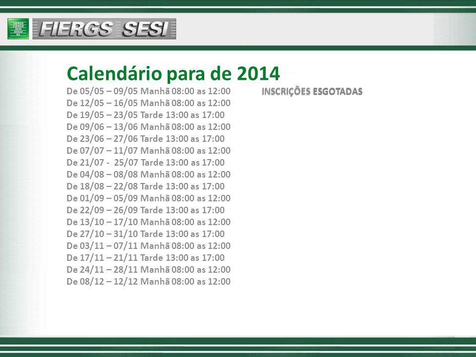 Calendário para de 2014 De 05/05 – 09/05 Manhã 08:00 as 12:00 INSCRIÇÕES ESGOTADAS. De 12/05 – 16/05 Manhã 08:00 as 12:00.