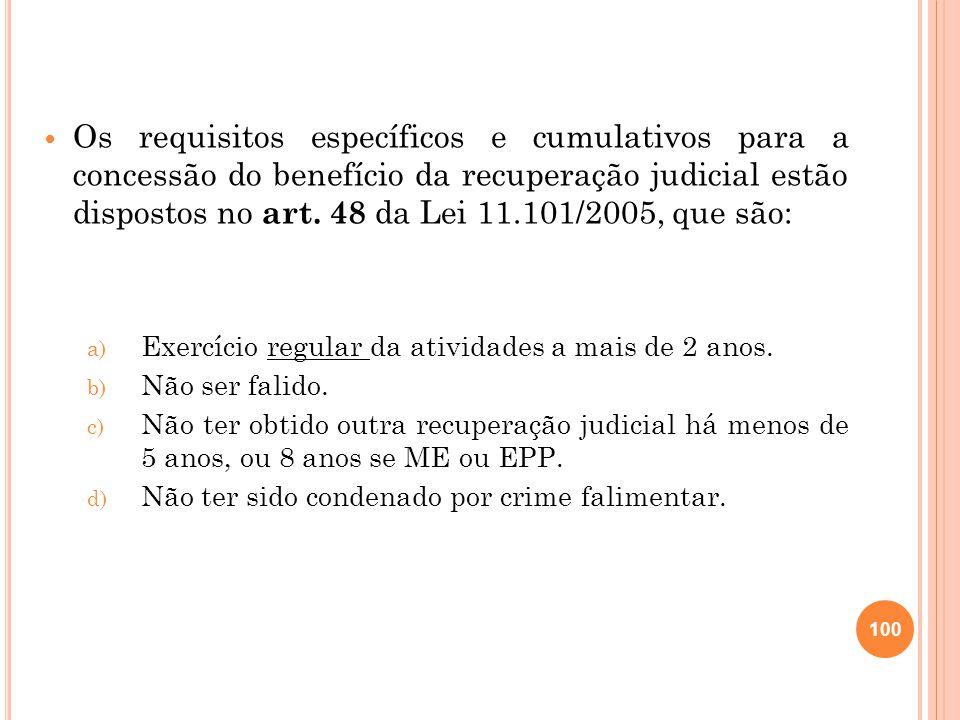 Os requisitos específicos e cumulativos para a concessão do benefício da recuperação judicial estão dispostos no art. 48 da Lei 11.101/2005, que são: