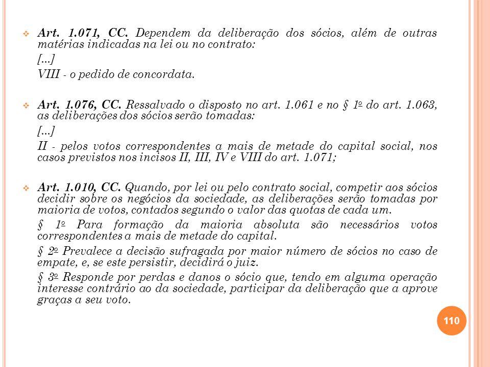 Art. 1.071, CC. Dependem da deliberação dos sócios, além de outras matérias indicadas na lei ou no contrato: