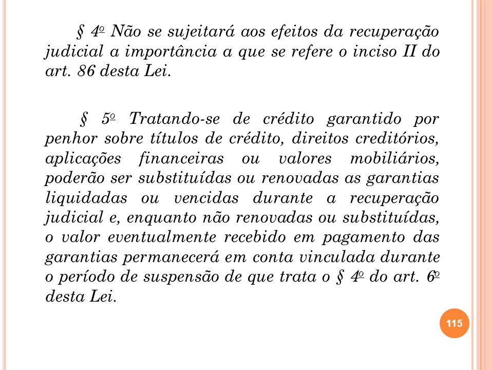 § 4o Não se sujeitará aos efeitos da recuperação judicial a importância a que se refere o inciso II do art. 86 desta Lei.