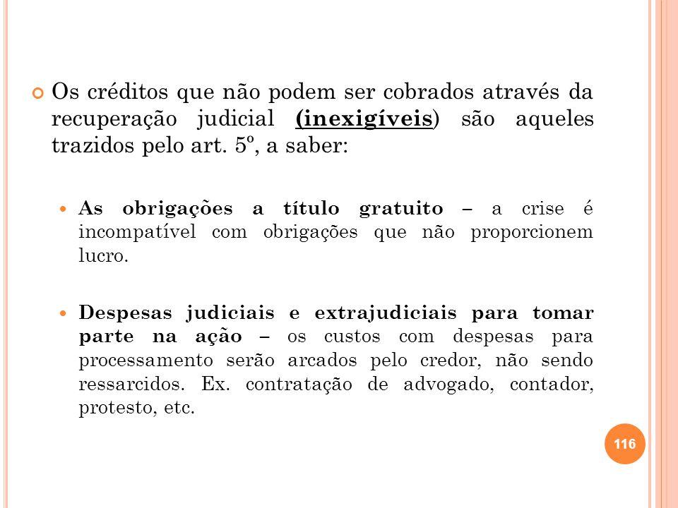 Os créditos que não podem ser cobrados através da recuperação judicial (inexigíveis) são aqueles trazidos pelo art. 5º, a saber: